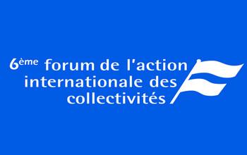 6e édition du Forum de l'action internationale des collectivités