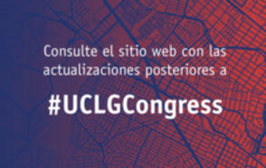Consulte el sitio web con las actualizaciones posteriores a #UCLGCongress