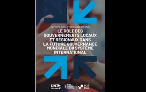 RAPPORT SUR LA VISION D'AVENIR UN75: Le rôle des gouvernements locaux et régionaux dans la future gouvernance mondiale du système international