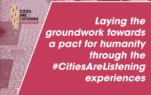 Laying the groundwork towards a pact for humanity through the #CitiesAreListening experiences