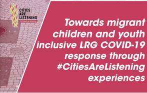 Towards migrant children and youth inclusive LRG COVID-19 response through #CitiesAreListening experiences