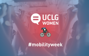 Equality and mobility, two fundamental steps towards the UCLG Congress in Durban
