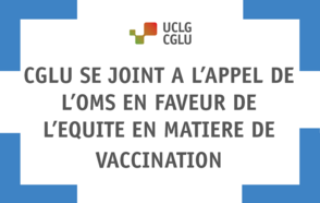 CGLU se joint à l'appel de l'OMS en faveur de  l'équité en matière de vaccination