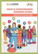 """Informe """"Hacia el municipalismo feminista global"""" - Contribuciones clave del colectivo gobiernos locales y regionales al Foro de Igualdad de Género"""