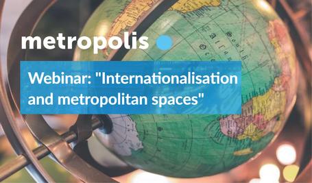 "Metropolis Webinar: ""Internationalisation and metropolitan spaces"""