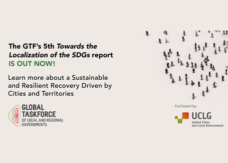 """The fifth """"Towards the Localization of the SDGs"""" Report showcases the strength of local service provision in the midst of the pandemic as a key to accelerate SDG localization."""